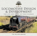L M S Locomotive Design and Development : The Life and Work of Tom Coleman - Book