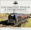 L M S Locomotive Design and Development : The Life and Work of Tom Coleman - eBook
