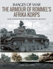 The Armour of Rommel's Afrika Korps : Rare Photographs from Wartime Archives - Book