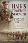 Haig's Tower of Strength : General Sir Edward Bulfin-Ireland's Forgotten General - eBook