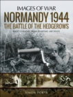 Normandy 1944: The Battle of the Hedgerows : Photographs From Wartime Archives - eBook