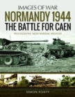 Normandy 1944: The Battle for Caen : Rare Photographs from Wartime Archives - Book