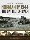 Normandy 1944: The Battle for Caen : Photographs From Wartime Archives - eBook