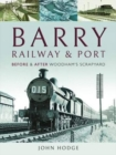 Barry, Its Railway and Port : Before and After Woodham's Scrapyard - Book
