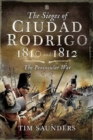 The Sieges of Ciudad Rodrigo 1810 and 1812 : The Peninsular War - Book