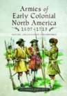 Armies of Early Colonial North America 1607 - 1713 : History, Organization and Uniforms - Book