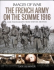 The French Army on the Somme 1916 : Rare Photographs from Wartime Archives - Book