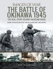The Battle of Okinawa 1945 : The Real Story Behind Hacksaw Ridge - Book