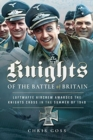 Knights of the Battle of Britain : Luftwaffe Aircrew Awarded the Knights Cross in 1940 - Book
