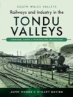 Railways and Industry in the Tondu Valleys : Ogmore, Garw and Porthcawl Branches - Book