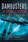 Dambusters: The Forging of a Legend : 617 Squadron in World War II - Book