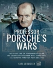 Professor Porsche's Wars : The Secret Life of Ferdinand Porsche, the Legendary Engineer Who Armed Two Belligerents Through Four Decades - Book