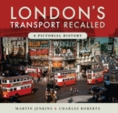 London's Transport Recalled : A Pictorial History - eBook