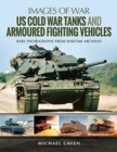 US Cold War Tanks and Armoured Fighting Vehicles : Rare Photographs from Wartime Archives - Book