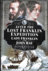 After the Lost Franklin Expedition : Lady Franklin and John Rae - Book