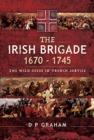 The Irish Brigade 1670-1745 : The Wild Geese in French Service - Book