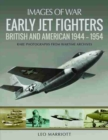 Early Jet Fighters : British and American 1944 - 1954 - Book