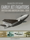 Early Jet Fighters : British and American 1944-1954: Rare Photographs from Wartime Archives - eBook