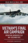 Vietnam's Final Air Campaign : Operation Linebacker I & II, May-December 1972 - eBook