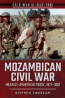 Mozambican Civil War : Marxist-Apartheid Proxy, 1977-1992 - Book