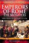 Emperors of Rome: The Monsters : From Tiberius to Elagabalus, AD 14-222 - Book