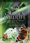 Garden Wildlife : Exposing Your Garden's Secrets - Book