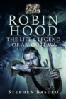 The Life and Legend of an Outlaw : Robin Hood - Book