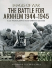 The Battle for Arnhem 1944-1945 : Rare Photographs from Wartime Archives - Book