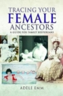Tracing Your Female Ancestors : A Guide for Family Historians - Book