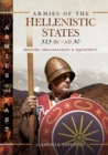 Armies of the Hellenistic States, 323 BC-AD 30 : History, Organization & Equipment - eBook