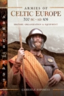 Armies of Celtic Europe 700 BC to AD 106 : History, Organization and Equipment - eBook
