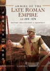 Armies of the Late Roman Empire AD 284 to 476 : History, Organization and Uniforms - Book