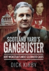 Scotland Yard's Gangbuster : Bert Wickstead's Most Celebrated Cases - eBook