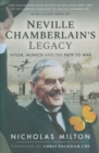 Neville Chamberlain's Legacy : Hitler, Munich and the Path to War - Book