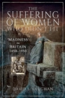 The Suffering of Women Who Didn't Fit : Madness' in Britain, 1450-1950 - Book