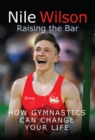Nile Wilson: Raising the Bar : How Gymnastics Can Change Your Life - eBook