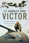 The Handley Page Victor : Tales from a Crew Chief - 40 Years of Life with the Victor - Book
