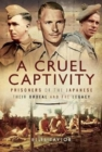 A Cruel Captivity : Prisoners of the Japanese-Their Ordeal and The Legacy - Book