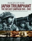 Japan Triumphant : The Far East Campaign 1941-1942 - Book