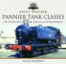 Great Western, Pannier Tank Classes : An Overview of Their Design and Development - Book