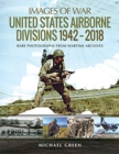 United States Airborne Divisions 1942-2018 : Rare Photographs from Wartime Archives - Book