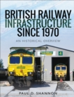 British Railway Infrastructure Since 1970 : An Historical Overview - eBook