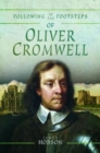 Following in the Footsteps of Oliver Cromwell : A Historical Guide to the Civil War - Book
