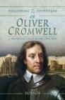 Following in the Footsteps of Oliver Cromwell : A Historical Guide to the Civil War - eBook