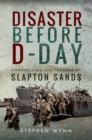 Disaster Before D-Day : Unravelling the Tragedy at Slapton Sands - eBook