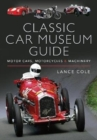 Classic Car Museum Guide : Motor Cars, Motorcycles and Machinery - Book