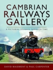 Cambrian Railways Gallery : A Pictorial Journey Through Time - Book