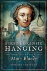 The First Forensic Hanging : The Toxic Truth that Killed Mary Blandy - Book