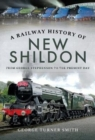 A Railway History of New Shildon : From George Stephenson to the Present Day - Book