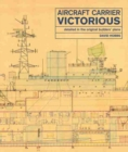 Aircraft Carrier Victorious : Detailed in the Original Builders' Plans - Book
